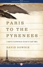 Paris to the Pyrenees ebook by David Downie