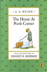The House At Pooh Corner Deluxe Edition ebook by A. A. Milne,Ernest H. Shepard