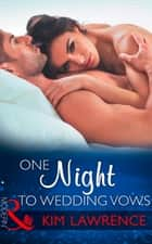 One Night To Wedding Vows (Mills & Boon Modern) (Wedlocked!, Book 76) ebook by Kim Lawrence