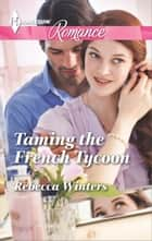 Taming the French Tycoon ebook by Rebecca Winters
