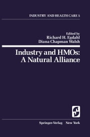 Industry and HMOs: A Natural Alliance ebook by Richard H. Egdahl,Diana C. Walsh