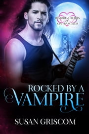 Rocked by a Vampire - Immortal Hearts of San Francisco, #3 ebook by Susan Griscom