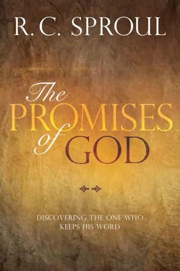 The Promises of God - Discovering the One Who Keeps His Word ebook by R. C. Sproul
