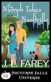 The Nymph Takes Nashville - A Nocturne Falls Universe Story ebook by J.L. Farey