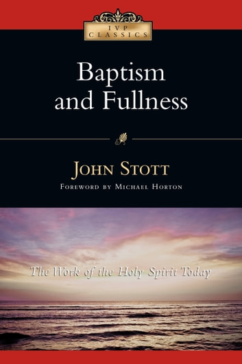 Baptism and Fullness - The Work of the Holy Spirit Today ebook by John Stott