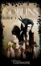 Goblins: Book 1 ebook by Melanie Tushmore