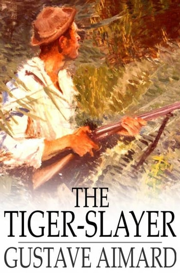The Tiger-Slayer - A Tale of the Indian Desert ebook by Gustave Aimard