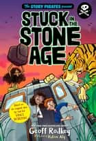 The Story Pirates Present: Stuck in the Stone Age ebook by Geoff Rodkey, Hatem Aly, Story Pirates