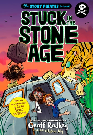 The Story Pirates Present: Stuck in the Stone Age ebook by Geoff Rodkey,STORY PIRATES