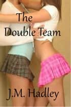 The Double Team (Cocktail Series #5) ebook by J.M. Hadley