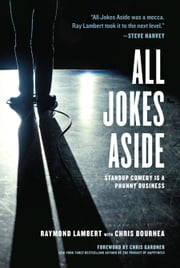 All Jokes Aside - Standup Comedy Is a Phunny Business ebook by Raymond Lambert,Chris Bournea,Chris Gardner