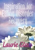 Inspiration for Eating Disorder Recovery ebook by Laurie Glass