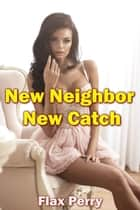 New Neighbor New Catch ebook by Flax Perry