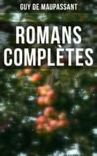 Romans Complètes ebook by Guy De Maupassant