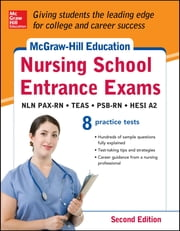 McGraw-Hill's Nursing School Entrance Exams, Second Edition - Strategies + 8 Practice Tests ebook by Tamra Orr,Judy Unrein,Thomas Evangelist