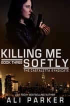 Killing Me Softly - A Chicago Mafia Syndicate ebook by Ali Parker