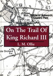 "On the Trail of King Richard III ebook by ""L. M. Ollie"""