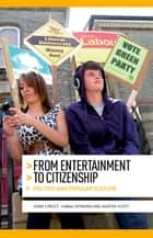 From entertainment to citizenship - Politics and popular culture ebook by John Street, Sanna Inthorn, Martin Scott