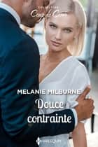 Douce contrainte ebook by Melanie Milburne
