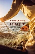 A Gillnet's Drift - Tales of Fish and Freedom on the BC Coast ebook by W.N. Marach