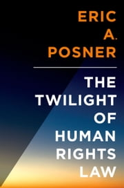 The Twilight of Human Rights Law ebook by Eric Posner