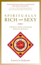 Spiritually Rich and Sexy: A Woman's Guide to Becoming Infinitely Attractive ebook by Pamela Jo McQuade