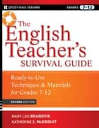 The English Teacher's Survival Guide - Ready-To-Use Techniques and Materials for Grades 7-12 ebook by Mary Lou Brandvik, Katherine S. McKnight