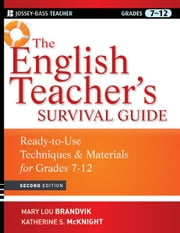 The English Teacher's Survival Guide - Ready-To-Use Techniques and Materials for Grades 7-12 ebook by Mary Lou Brandvik,Katherine S. McKnight