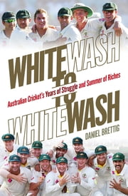 Whitewash to Whitewash ebook by Daniel Brettig