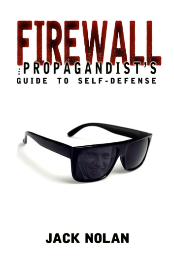 Firewall: The Propagandist's Guide to Self-Defense ebook by Jack Nolan