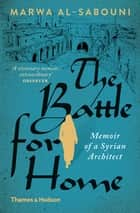 The Battle for Home - Memoir of a Syrian Architect ebook by Marwa al-Sabouni, Roger Scruton