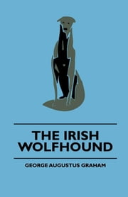 The Irish Wolfhound ebook by George Augustus Graham