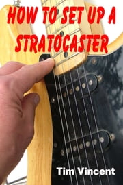 How to Set Up a Stratocaster ebook by Tim Vincent