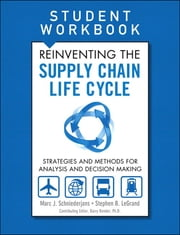 Reinventing the Supply Chain Life Cycle, Student Workbook ebook by Marc J. Schniederjans,Stephen B. LeGrand