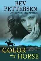 Color My Horse - Dangerous Odds Series, #2 ebook by Bev Pettersen