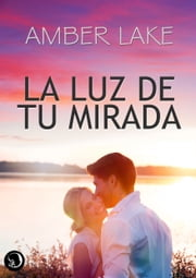 LA LUZ DE TU MIRADA ebook by AMBER LAKE