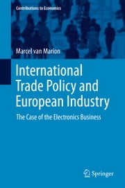 International Trade Policy and European Industry - The Case of the Electronics Business ebook by Marcel van Marion