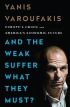 And the Weak Suffer What They Must? ebook by Yanis Varoufakis