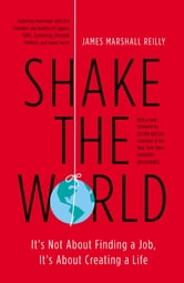Shake the World - It's Not About Finding a Job, It's About Creating a Life ebook by James Marshall Reilly