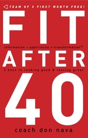 Fit after 40 - 3 Keys to Looking Good and Feeling Great ebook by Don Nava