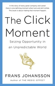 The Click Moment - Seizing Opportunity in an Unpredictable World ebook by Franz Johansson