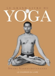 Le grand livre du yoga ebook by Swami Vishnudevananda