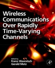 Wireless Communications Over Rapidly Time-Varying Channels ebook by Franz Hlawatsch,Gerald Matz