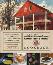 The Vermont Country Store Cookbook - Recipes, History, and Lore from the Classic American General Store ebook by Andrea Diehl,Ellen Ecker Ogden