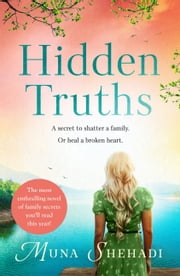 Hidden Truths - A compelling novel of shocking family secrets you won't be able to put down! ebook by Muna Shehadi