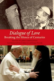 Dialogue of Love - Breaking the Silence of Centuries ebook by John Chryssavgis