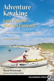 Adventure Kayaking: Cape Cod and Marthas ebook by David Weintraub
