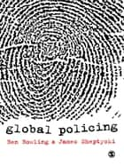 Global Policing ebook by James W.E. Sheptycki,Ben Bowling