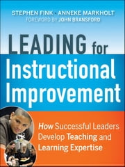 Leading for Instructional Improvement - How Successful Leaders Develop Teaching and Learning Expertise ebook by Stephen Fink,Anneke Markholt,Michael A. Copland,Joanna Michelson,John Bransford