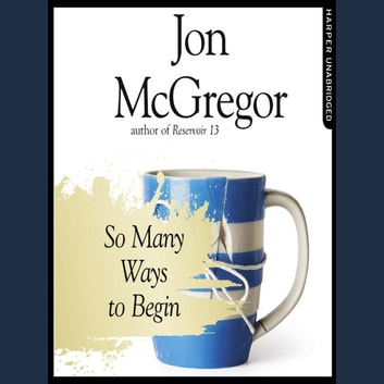 So Many Ways to Begin audiobook by Jon McGregor